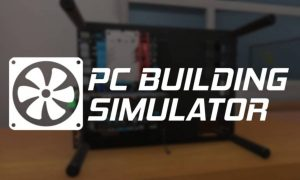 PC Building Simulator Download PC Game 2021 Full Version Free Play